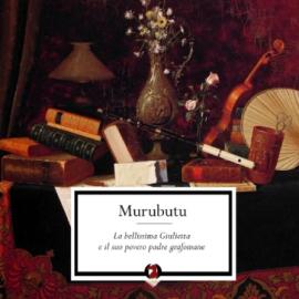 MURUBUTU  - La bellissima Giulietta e il suo povero padre grafomane